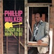 Walker Phillip- Tough As I Want To Be