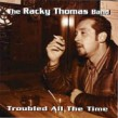 Racky Thomas Band- Troubled All The Time