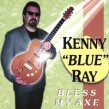 Ray Kenny Blue- Bless My Axe (USED)