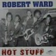 Ward Robert- Hot Stuff!!!!!