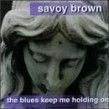 Savoy Brown- Blues Keep Me Holding On