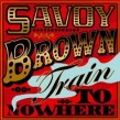 Savoy Brown-(2CDS) Train To Nowhere