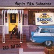 Schermer Mighty Mike- Bad Tattoo