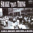 Shake That Thing- Early Rockin Rhythm & Blues