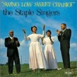 Staple Singers- Swing Low Sweet Chariot