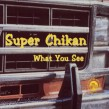 Super Chikan- What You See