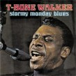 Walker T-Bone- Stormy Monday Blues