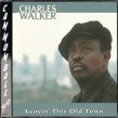 Walker Charles- Leavin' This Old Town