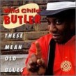 Butler Wild Child-These Mean Old Blues