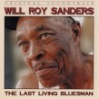 Sanders Will Roy- Last Living Bluesman
