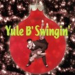 Yule B Swingin'- Christmas Cheer (USED)