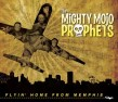 Mighty Mojo Prophets- Flyin Home From Memphis