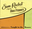 Sam Rocket & His Blues Prisoners- Caught In The Groove