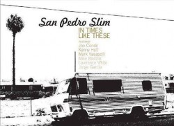 San Pedro Slim- In Times Like These