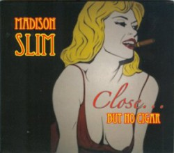 Madison Slim- Close But No Cigar