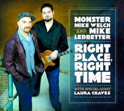 Welch Monster Mike/ Mike Ledbetter- Right Place- Right Time