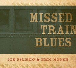 Filisko Joe & Eric Noden- Missed Train Blues