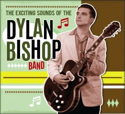 Dylan Bishop Band- The Exciting Sounds Of