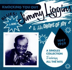 Liggins Jimmy & His Drops Of Joy- Singles Collection 1947-59