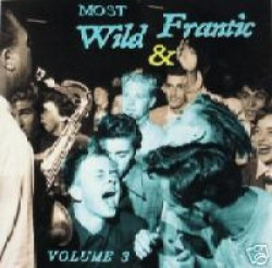 Wild & Frantic- Volume 3- MOST Wild & Frantic