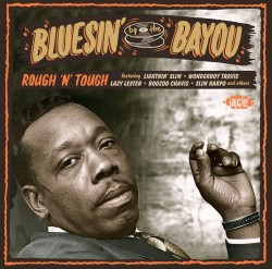 Bluesin By The Bayou- ROUGH & TOUGH