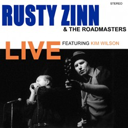 Zinn Rusty & The Roadmasters- LIVE featuring KIM WILSON