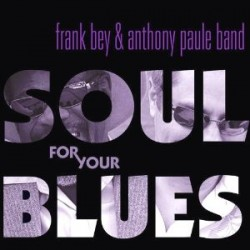 Bey Frank / Anthony Paule Band- Soul For Your Blues