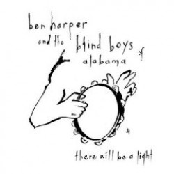 Blind Boys Of Alabama/ Ben Harper- There Will Be A Light