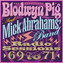 Blodwyn Pig & Mick Abrahams Band- Radio Sessions 1969-71