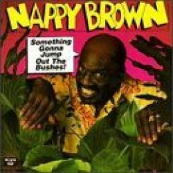 Brown Nappy- Something Gonna Jump Out The Bushes