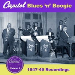 CAPITOL Blues & Boogie Vol 1- 1947-49 recordings