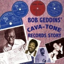 Bob Geddins CAVA- TONE Records Story