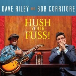 Riley Dave Bob Corritore- Hush Your Fuss!
