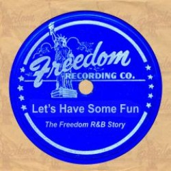 FREEDOM RECORDS R&B STORY- Lets Have Some Fun!!