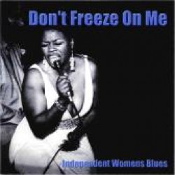 Dont Freeze On Me- Independent Women Blues