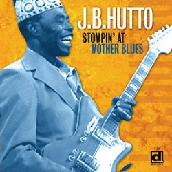 Hutto JB- Stompin' At Mother Blues