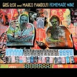 Izor Greg & Marco Pandolfi- Homemade Wine