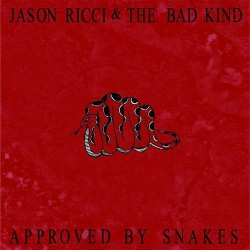 Ricci Jason & The Bad Kind- Approved By Snakes