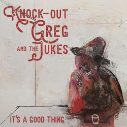 Knockout Greg & The Jukes- Its A Good Thing