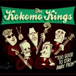 Kokomo Kings- Too Good To Stay Away From
