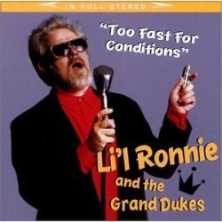 Lil Ronnie & The Grand Dukes- Too Fast For Conditions