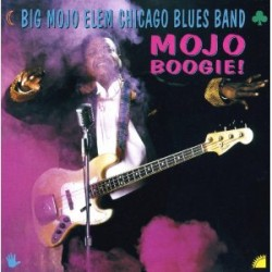 Big Mojo Elem Chicago Blues Band- MOJO BOOGIE!!