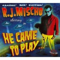 Mischo RJ- He Came To Play
