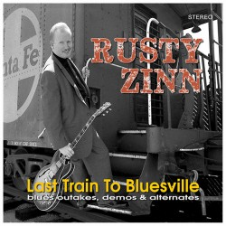Zinn Rusty- Last Train To Bluesville (alternates & unissued)