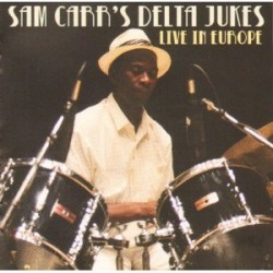 Sam Carr's Delta Jukes- Live In Europe