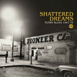 Shattered Dreams: Funky Blues 1967-78