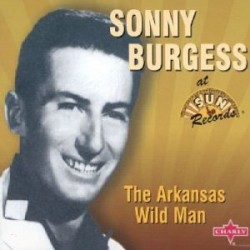 Burgess Sonny- The Arkansas Wild Man!!!!!!!!!!!!