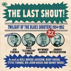 The Last Shout!-(3CDS) Twilight Of The Blues Shouters