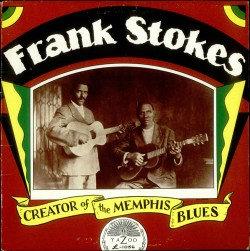 Frank Stokes- (VINYL) Creator Of The Memphis Blues