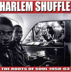 Harlem Shuffle- The Roots Of Soul 1958-1963